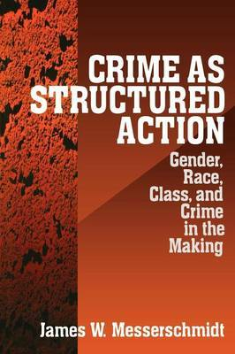 Crime as Structured Action: Gender, Race, Class and Crime in the Making