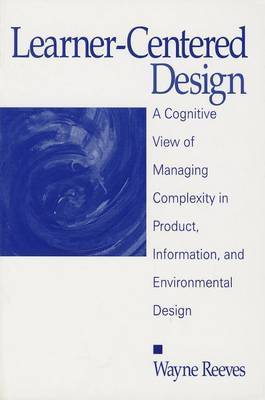 Learner-Centered Design: A Cognitive View of Managing Complexity in Product, Information, and Envirommental Design