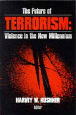 The Future of Terrorism: Violence in the New Millennium