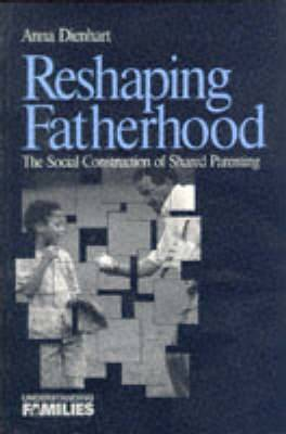 Reshaping Fatherhood: The Social Construction of Shared Parenting