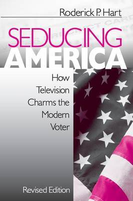 Seducing America: How Television Charms the Modern Voter