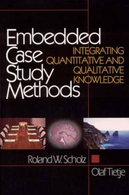 Embedded Case Study Methods: Integrating Quantitative and Qualitative Knowledge