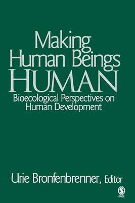 Making Human Beings Human: Bioecological Perspectives on Human Development