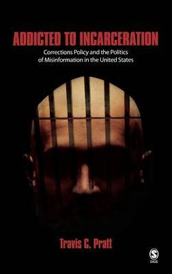 Addicted to Incarceration: Corrections Policy and the Politics of Misinformation in the United States