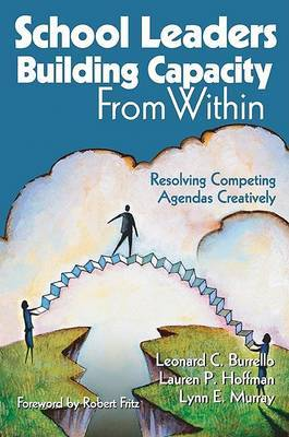 School Leaders Building Capacity From Within: Resolving Competing Agendas Creatively