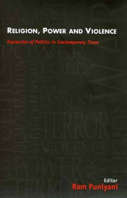 Religion, Power and Violence: Expression of Politics in Contemporary Times