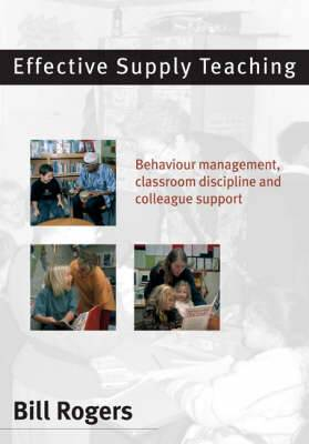 Effective Supply Teaching: Behaviour Management, Classroom Discipline and Colleague Support