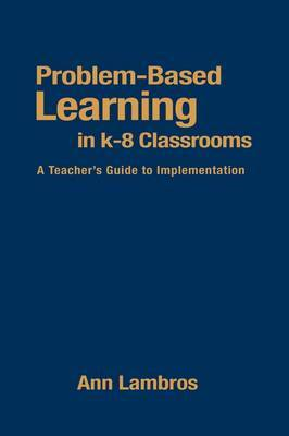 Problem-Based Learning in K-8 Classrooms: A Teacher's Guide to Implementation