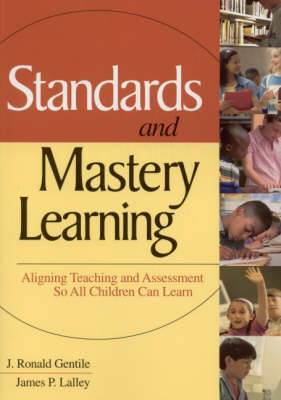 Standards and Mastery Learning: Aligning Teaching and Assessment So All Children Can Learn