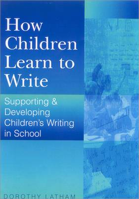 How Children Learn to Write: Supporting and Developing Children's Writing in School