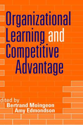 Organizational Learning and Competitive Advantage