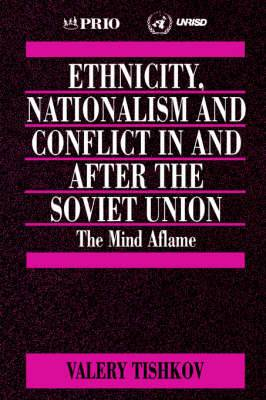 Ethnicity, Nationalism and Conflict in and After the Soviet Union: The Mind Aflame