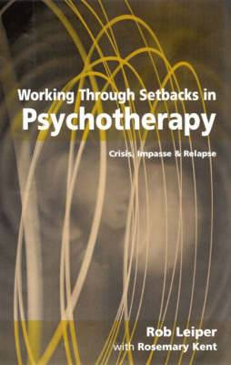 Working Through Setbacks in Psychotherapy: Crisis, Impasse and Relapse