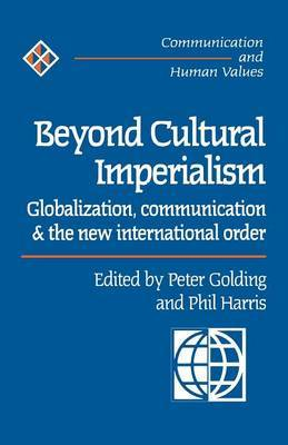 Beyond Cultural Imperialism: Globalization, Communication and the New International Order