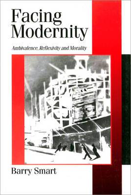 Facing Modernity: Ambivalence, Reflexivity and Morality