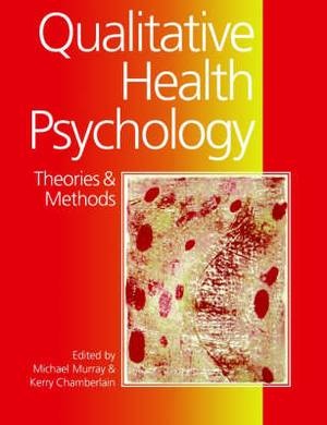Qualitative Health Psychology: Theories and Methods