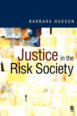 Justice in the Risk Society: Challenging and Re-Affirming 'Justice' in Late Modernity