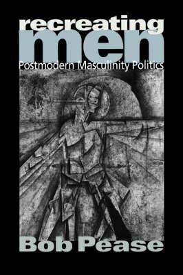 Recreating Men: Postmodern Masculinity Politics