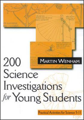 200 Science Investigations for Young Students: Practical Activities for Science 5-11