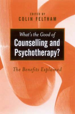 What's the Good of Counselling and Psychotherapy?: The Benefits Explained