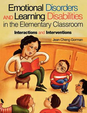 Emotional Disorders and Learning Disabilities in the Elementary Classroom: Interactions and Interventions