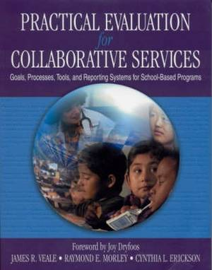 Practical Evaluation for Collaborative Services: Goals, Processes, Tools, and Reporting Systems for School-Based Programs