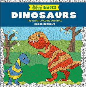 Hidden Images: Dinosaurs: The Ultimate Coloring Experience