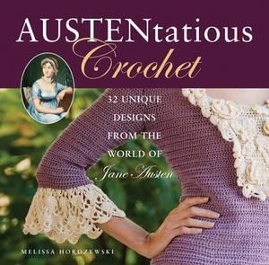 Austentatious Crochet: 36 Contemporary Designs from the World of Jane Austen