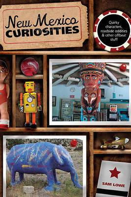 New Mexico Curiosities: Quirky Characters, Roadside Oddities & Other Offbeat Stuff