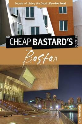 Cheap Bastard's Guide to Boston: Secrets of Living the Good Life--for Free!