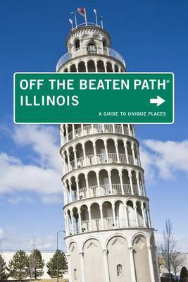 Illinois Off the Beaten Path (R): A Guide To Unique Places