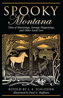 Spooky Montana: Tales Of Hauntings, Strange Happenings, And Other Local Lore