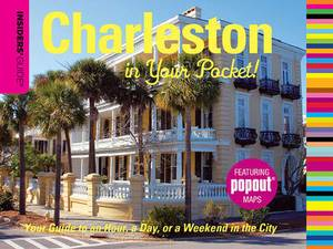 Insiders' Guide (R) Charleston in Your Pocket: Your Guide to an Hour, a Day or a Weekend in the City