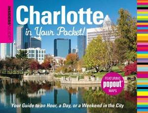 Insiders' Guide: Charlotte in Your Pocket: Your Guide to an Hour, a Day or a Weekend in the City