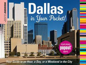 Insiders' Guide(r) Dallas in Your Pocket: Your Guide to an Hour, a Day or a Weekend in the City