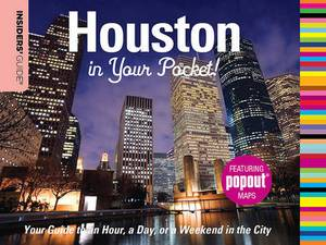 Insiders' Guide: Houston in Your Pocket: Your Guide to an Hour, a Day or a Weekend in the City