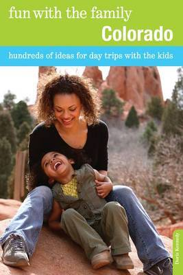 Fun with the Family Colorado: Hundreds Of Ideas For Day Trips With The Kids
