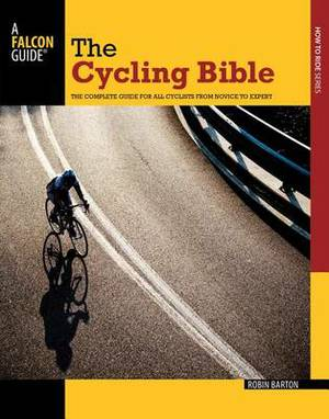 Cycling Bible: The Complete Guide for All Cyclists from Novice to Expert