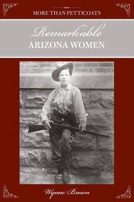More Than Petticoats: Remarkable Arizona Women