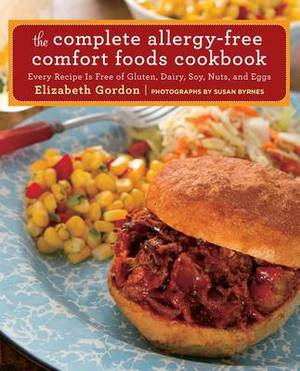 Complete Allergy-Free Comfort Foods Cookbook: Every Recipe is Free of Gluten, Dairy, Soy, Nuts, and Eggs