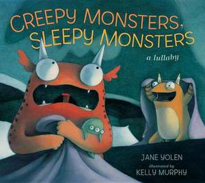 Creepy Monsters, Sleepy Monsters: A Lullaby