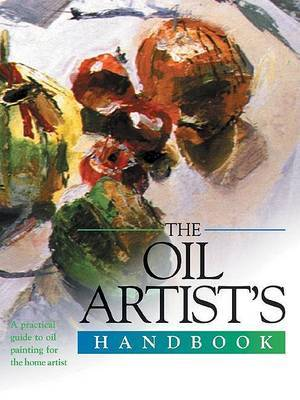 The Oil Artist's Handbook: A Practical Guide to Oil Painting for the Home Artist