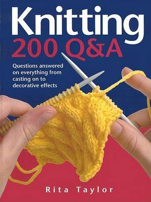 Knitting: 200 Q&A  : Questions Answered on Everything from Casting on to Decorative Effects
