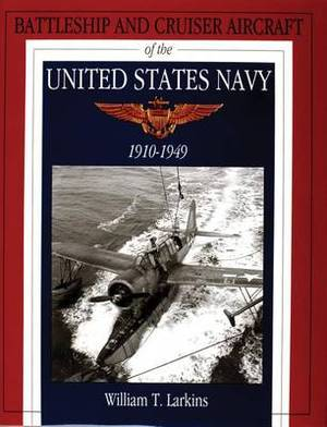 Battleship and Cruiser Aircraft of the United States Navy 1910-1949