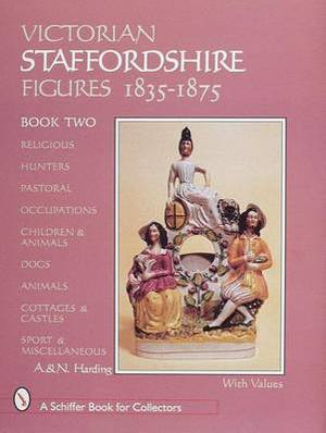 Victorian Staffordshire Figures 1835-1875, Book Two: Religous, Hunters, Pastoral, Occupations, Children & Animals, Dogs, Animals, Cottages & Castles, Sport & Miscellaneous