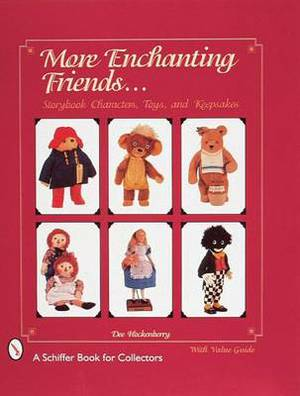 More Enchanting Friends: Storybook Characters, Toys, and Keepsakes