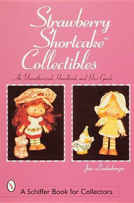 Strawberry Shortcake (TM) Collectibles: An Unauthorized Handbook and Price Guide