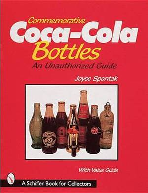 Commemorative Coca-Cola (R) Bottles: An Unauthorized Guide