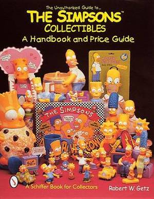 The Unauthorized Guide to The Simpsos (TM) Collectibles: A Handbook and Price Guide
