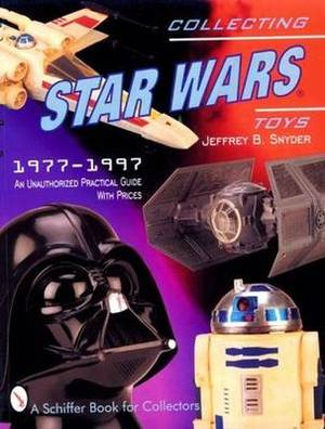 Collecting Star Wars Toys 1977-1997: Unauthorised Practical Guide